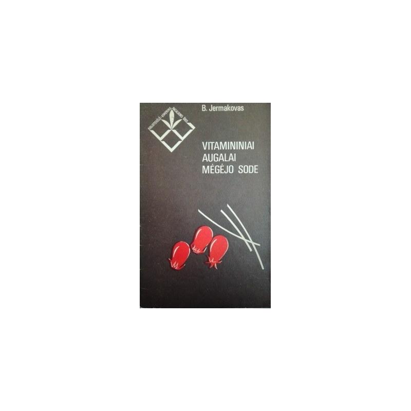 Jermakovas Borisas - Vitamininiai augalai mėgėjo sode