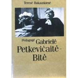 Bukauskienė Teresė - Pedagogė Gabrielė Petkevičaitė-Bitė