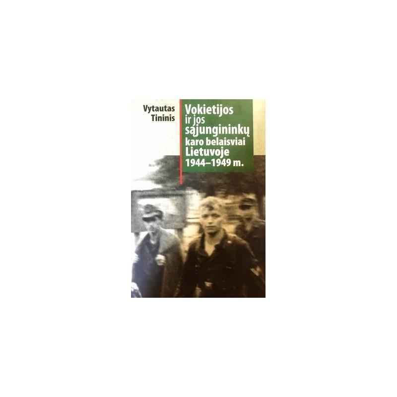Tininis Vytautas - Vokietijos ir jos sąjungininkų karo belaisviai Lietuvoje 1944-1949 m