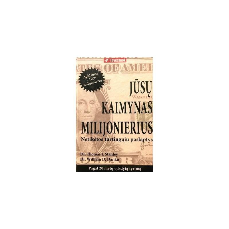 Stanley J. Thomas Dr, Danko D. William Dr. - Jūsų kaimynas milijonierius. Netikėtos turtingųjų paslaptys