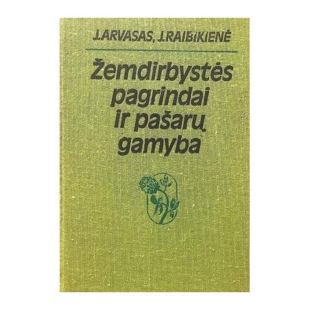 Arvasas J., Raibikienė J. - Žemdirbystės pagrindai ir pašarų gamyba