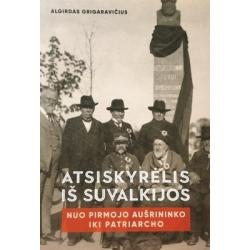 Grigaravičius Algirdas - Atsiskyrėlis iš Suvalkijos. Nuo pirmojo aušrininko iki Patriarcho (3 dalis)