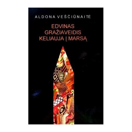 Veščiūnaitė Aldona - Edvinas Gražiaveidis keliauja į Marsą