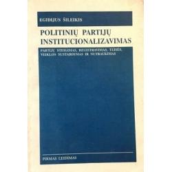 Šileikis Egidijus - Politinių partijų institucionalizavimas
