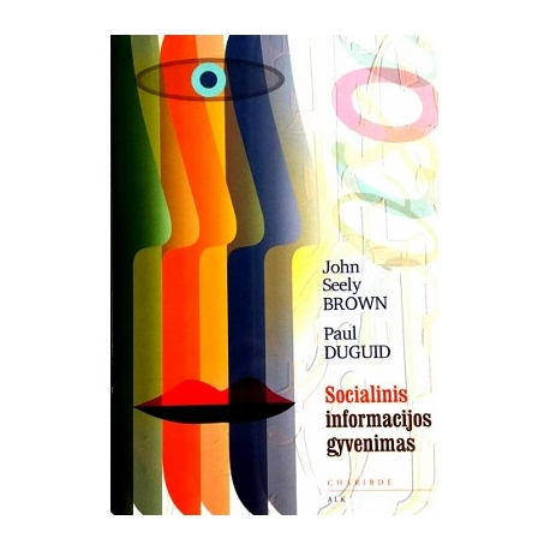 Brown John Seely, Duguid Paul - Socialinis informacijos gyvenimas