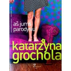 Grochola Katarzyna - Aš jums parodysiu!