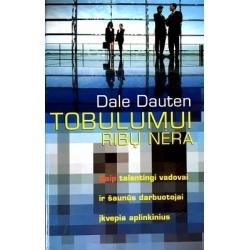 Dauten Dale - Tobulumui ribų nėra: kaip talentingi vadovai ir šaunūs darbuotojai įkvepia aplinkinius