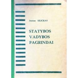Silickas Juozas - Statybos vadybos pagrindai