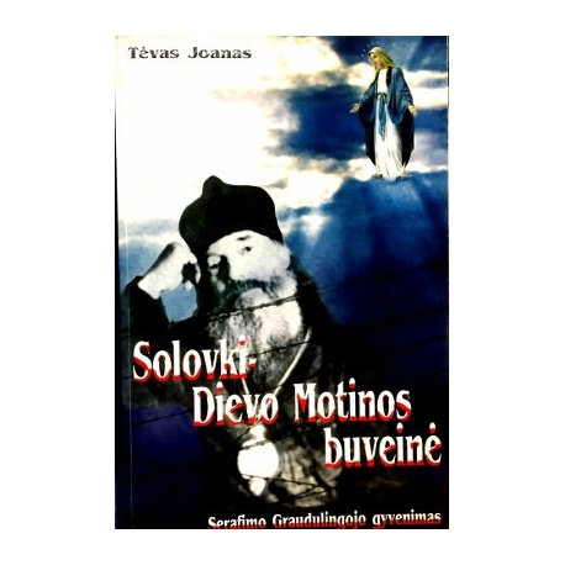 Tėvas Joanas - Solovki - Dievo Motinos buveinė: Serafimo Graudulingojo gyvenimas