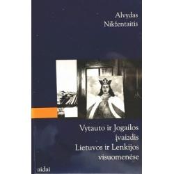 Nikžentaitis Alvydas - Vytauto ir Jogailos įvaizdis Lietuvos ir Lenkijos visuomenėse