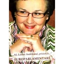 Kilpys Valdas, Drėgvaitė Aldona - Aš, Laima Andrikienė, prisiekiu... (3 dalis). Europarlamentarė 2004-2007