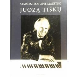 Ščiukaite Nijolė - Atsiminimai apie maestro Juozą Tiškų