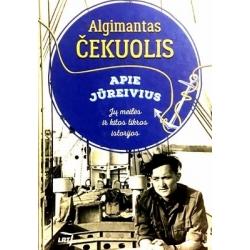 Čekuolis Algimantas - Apie jūreivius. Jų meilės ir kitos tikros istorijos