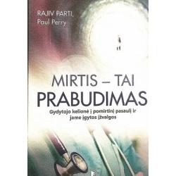 Parti Rajiv - Mirtis – tai prabudimas. Gydytojo kelionė į pomirtinį pasaulį ir jame įgytos įžvalgos