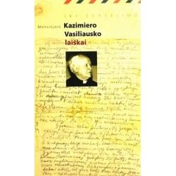 Baliukonė Onė - Iki švytėjimo: monsinjoro Kazimiero Vasiliausko laiškai