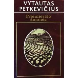 Petkevičius Vytautas - Priemiesčio žmonės