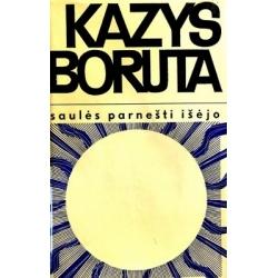 Boruta Kazys - Saulės parnešti išėjo