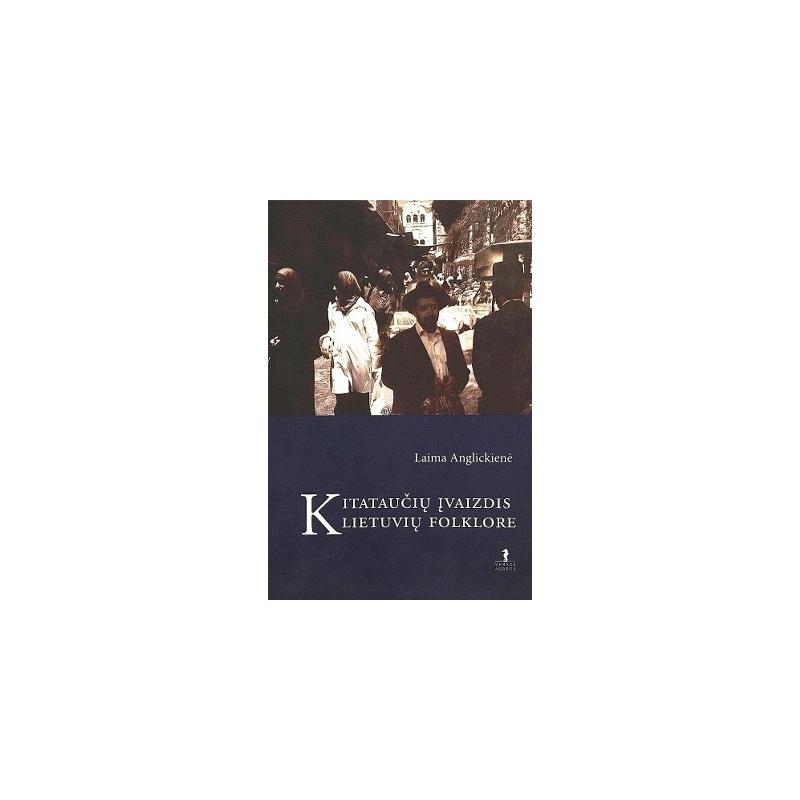 Anglickienė Laima - Kitataučių įvaizdis lietuvių folklore