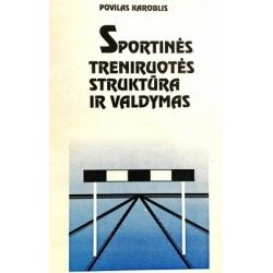 Karoblis Povilas - Sportinės treniruotės struktūra ir valdymas