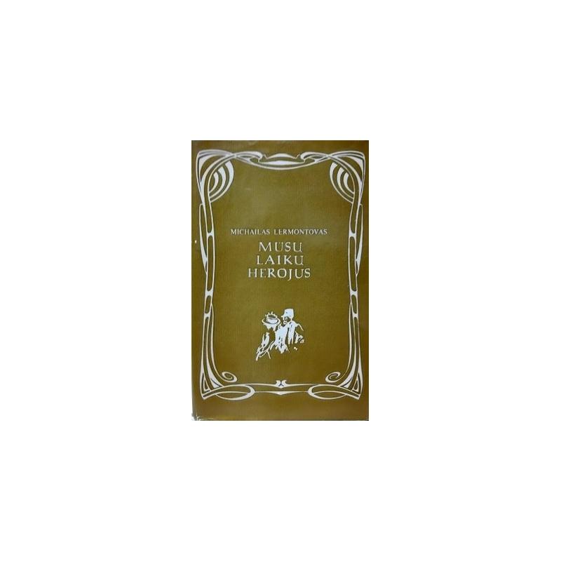 Lermontovas Michailas - Mūsų laikų herojus