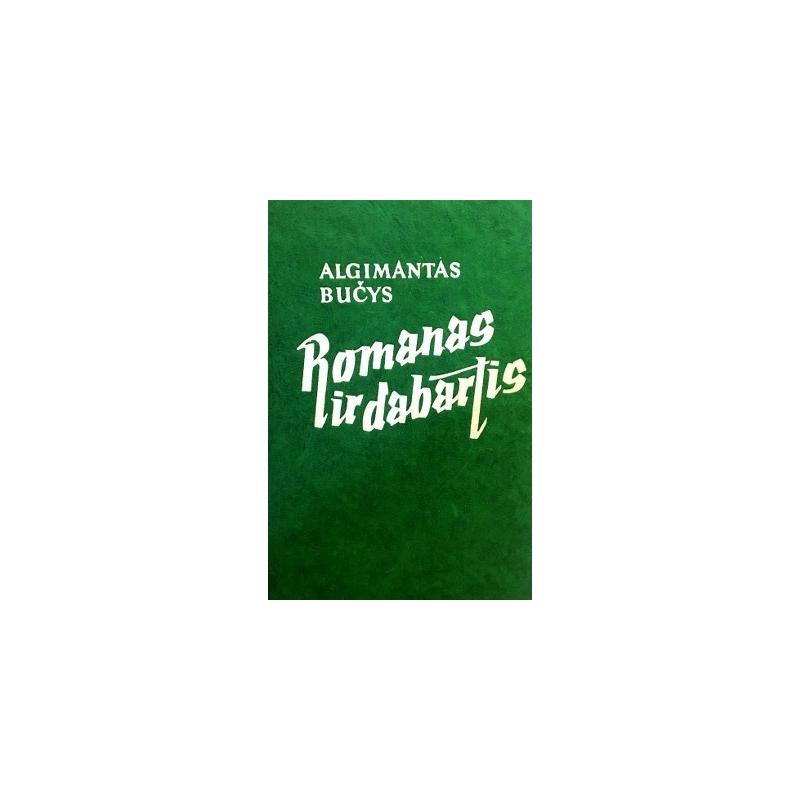 Bučys Algimantas - Romanas ir dabartis