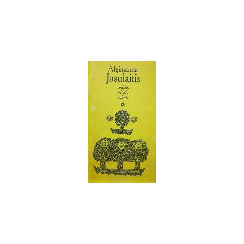 Jasulaitis Algimantas - Žodžiai išleido šaknis