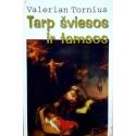 Tornius Valerian - Tarp šviesos ir tamsos