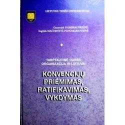 Dambrauskienė Genovaitė - Tarptautinė darbo organizacija ir Lietuva: konvencijų priėmimas, ratifikavimas, vykdymas