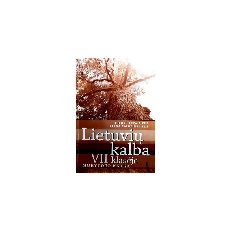 Čepaitienė Giedrė, Palubinskienė Elena - Lietuvių kalba VII klasėje: mokytojo knyga