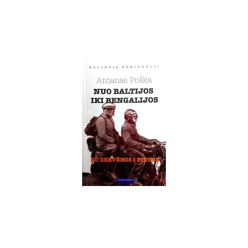 Poška Antanas - Nuo Baltijos iki Bengalijos (1 dalis). Su gervėmis į Pietus