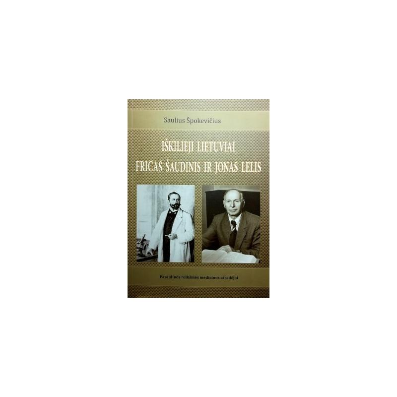 Špokevičius Saulius - Iškilieji lietuviai Fricas Šaudinis ir Jonas Lelis