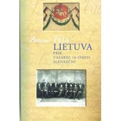 Tyla Antanas - Lietuva prie Vasario 16-osios slenksčio