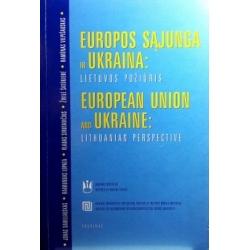 Daniliauskas J.- Europos Sąjunga ir Ukraina: Lietuvos požiūris/The European Union and the Ukraine: Lithuanian perspective