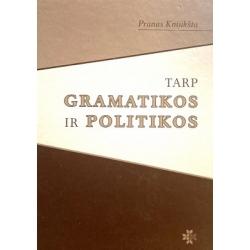 Kniūkšta Pranas - Tarp gramatikos ir politikos