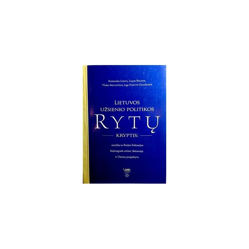Lopata R. ir kt. - Lietuvos užsienio politikos Rytų kryptis. Kolektyvinė monografija