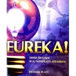 Platt Richard - Eureka! Didieji išradėjai ir jų nepaprasti išradimai