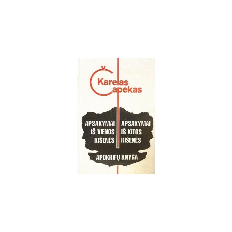 Čapekas Karelas - Apsakymai iš vienos kišenės. Apsakymai iš kitos kišenės. Apokrifų knyga
