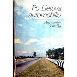 Semaška Algimantas - Po Lietuvą automobiliu