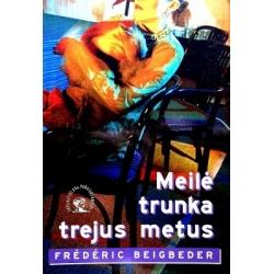Beigbeder Frederic - Meilė trunka trejus metus