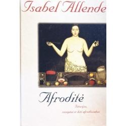 Allende Isabel - Afroditė: Istorijos, receptai ir kiti afrodiziakai