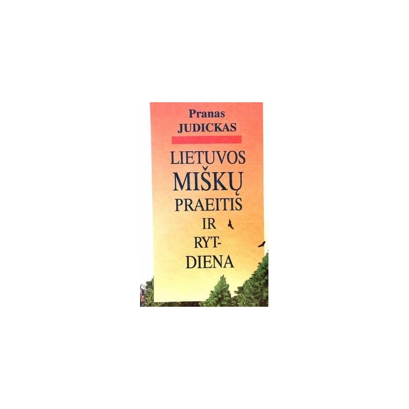 Judickas Pranas - Lietuvos miškų praeitis ir rytdiena