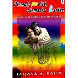 Halek Tatjana - Pirmoji meilė, pirmasis kartas. Viskas, ką tu norėtum sužinoti apie meilę