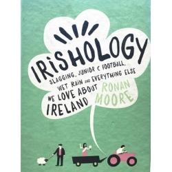 Moore Ronan - Irishology: Slagging, Junior C Football, Wet Rain and Everything Else We Love about Ireland
