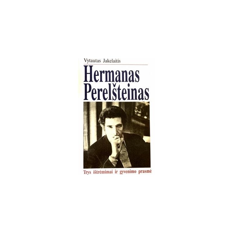 Jakelaitis Vytautas - Hermanas Perelšteinas. Trys ištrėmimai ir gyvenimo prasmė
