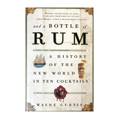 Curtis Wayne - And a Bottle of Rum: A History of the New World in Ten Cocktails