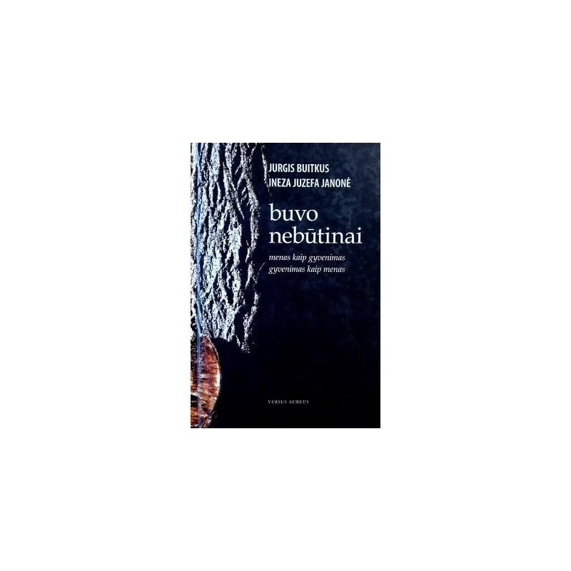 Buitkus Jurgis, Janonė Ineza Juzefa - Buvo nebūtinai: Menas kaip gyvenimas. Gyvenimas kaip menas