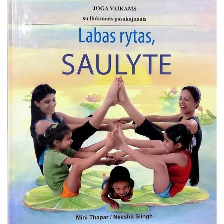 Thapar M., Siingh N. - Labas rytas, saulyte: joga vaikams su linksmais pasakojimais