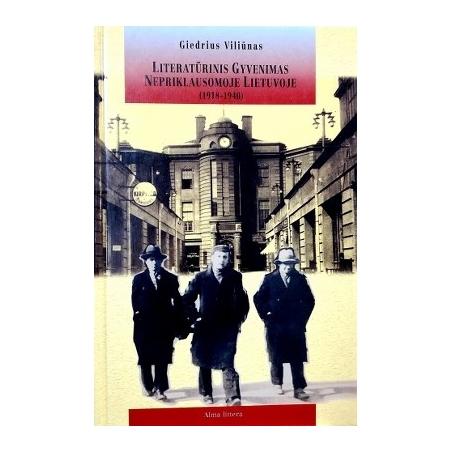 Viliūnas Giedrius - Literatūrinis gyvenimas nepriklausomoje Lietuvoje (1918-1940)