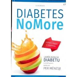 Brown Alan - Diabete NoMore. Laimėk kovą su diabetu ir pradėk gyventi sveikai vos per mėnesį