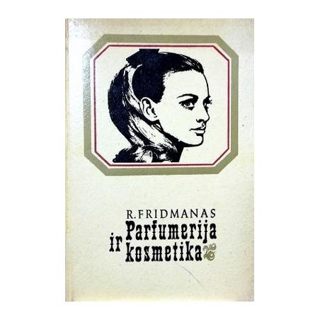 Fridmanas Rudolfas - Parfumerija ir kosmetika. Istorija, paskirtis, vartojimas